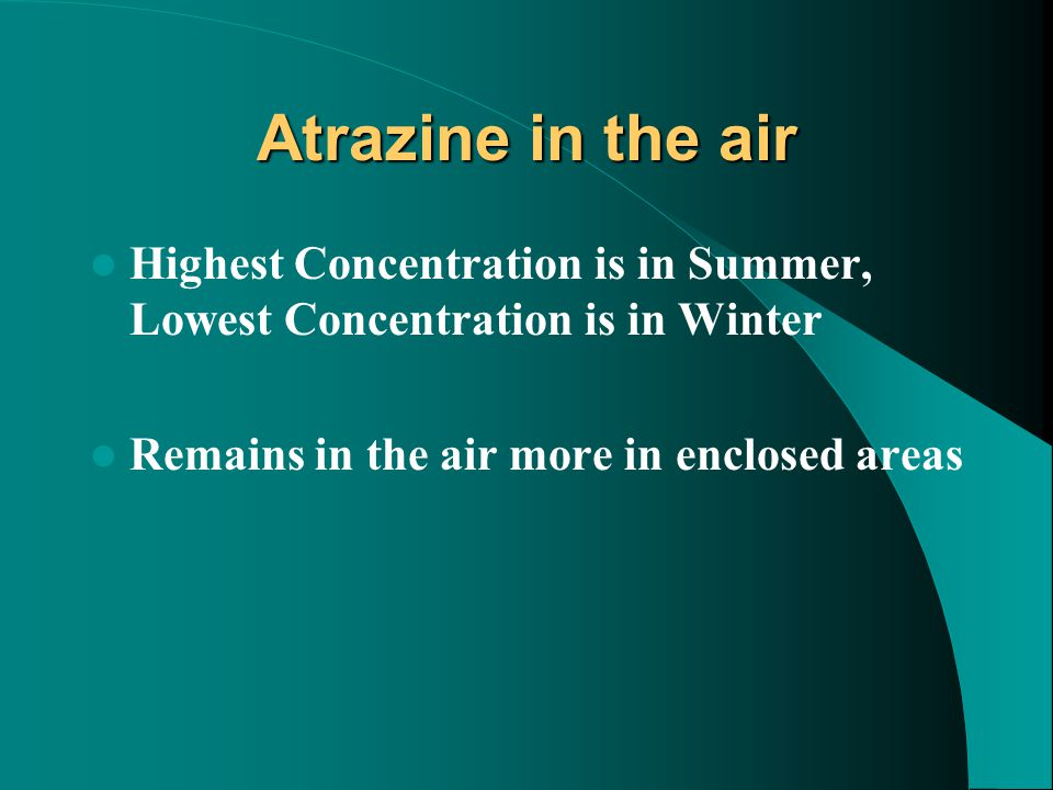 Atrazine in the air Highest Concentration is in Summer, Lowest Concentration is in Winter.