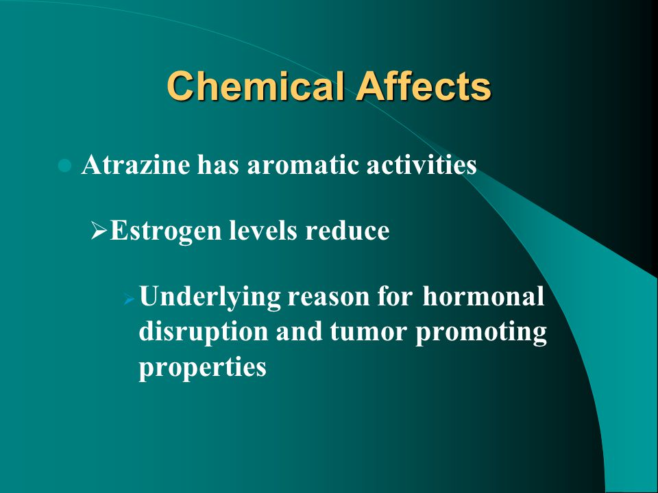 Chemical Affects Atrazine has aromatic activities