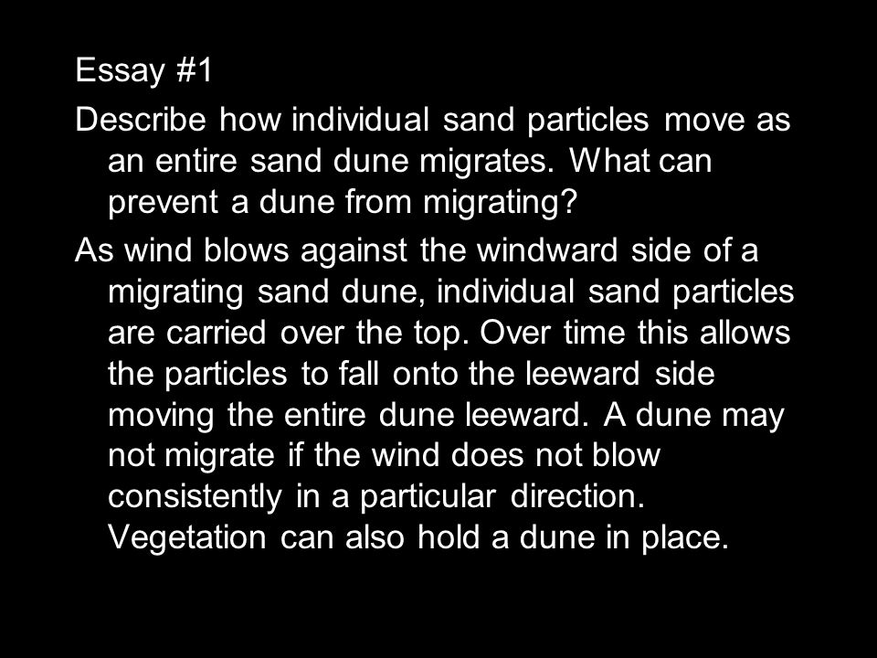 Essay #1 Describe how individual sand particles move as an entire sand dune migrates. What can prevent a dune from migrating