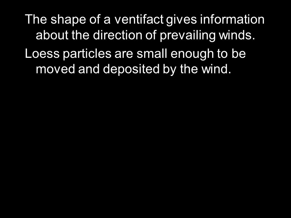 The shape of a ventifact gives information about the direction of prevailing winds.