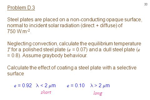 Problem D.3 Steel plates are placed on a non-conducting opaque surface, normal to incident solar radiation (direct + diffuse) of.