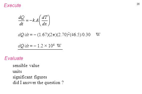 Execute dQ/dt = – (1.67)(2)(2.70)2(46.5)/0.30 W. dQ/dt = – 1.2  104 W. Evaluate. sensible value.