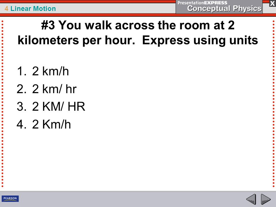 #3 You walk across the room at 2 kilometers per hour