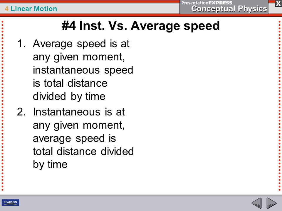 #4 Inst. Vs. Average speed Average speed is at any given moment, instantaneous speed is total distance divided by time.