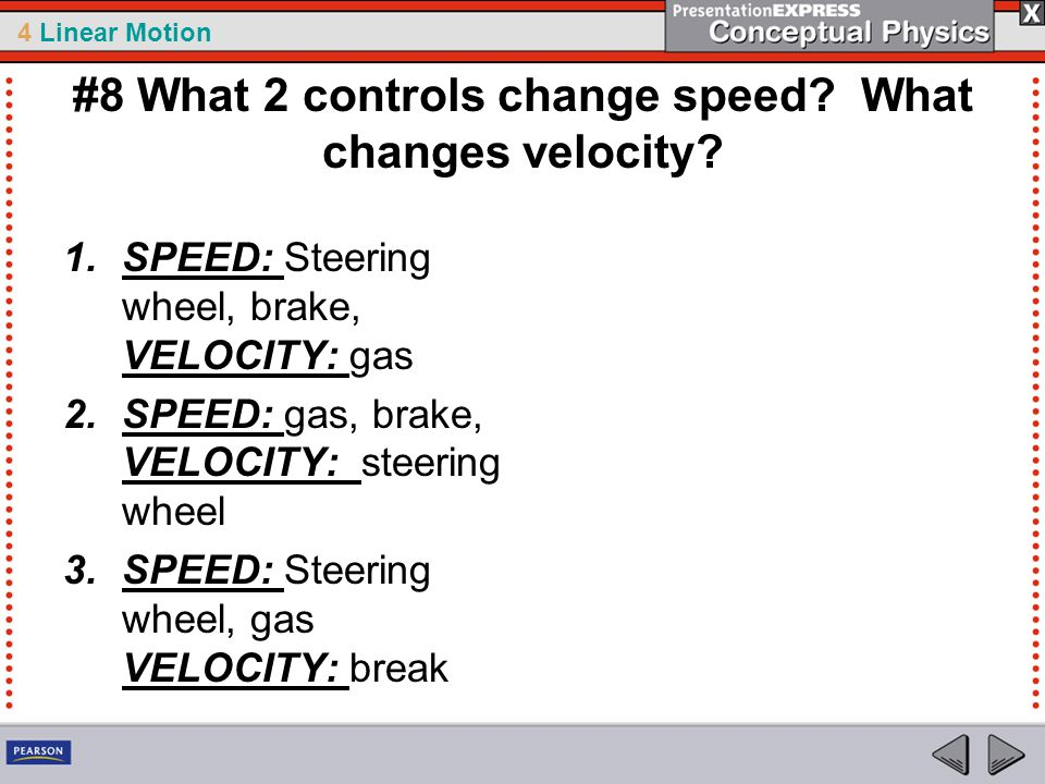 #8 What 2 controls change speed What changes velocity