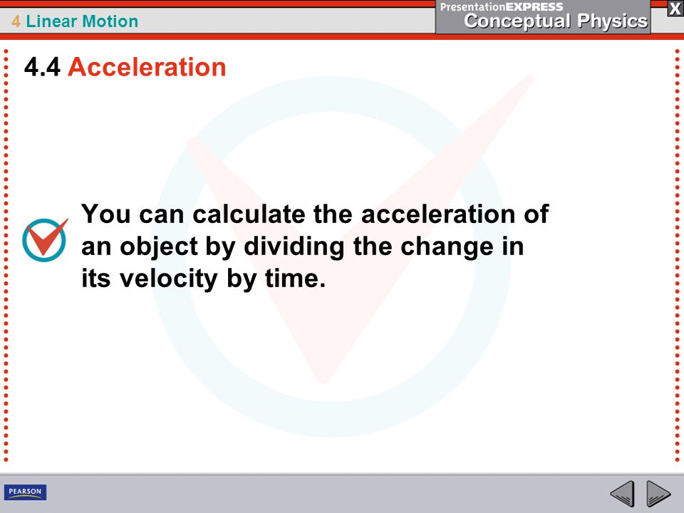 4.4 Acceleration You can calculate the acceleration of an object by dividing the change in its velocity by time.