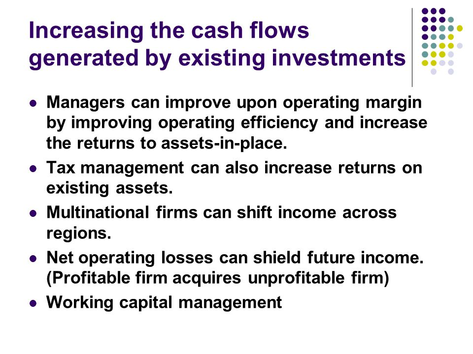 Increasing the cash flows generated by existing investments