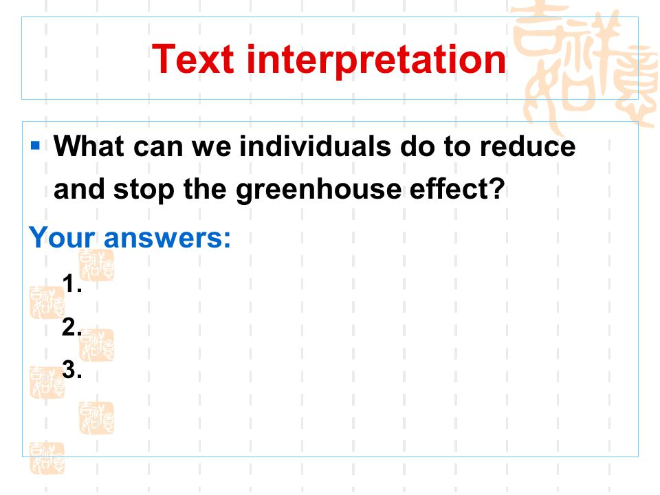 Text interpretation What can we individuals do to reduce and stop the greenhouse effect Your answers: