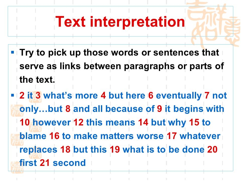 Text interpretation Try to pick up those words or sentences that serve as links between paragraphs or parts of the text.