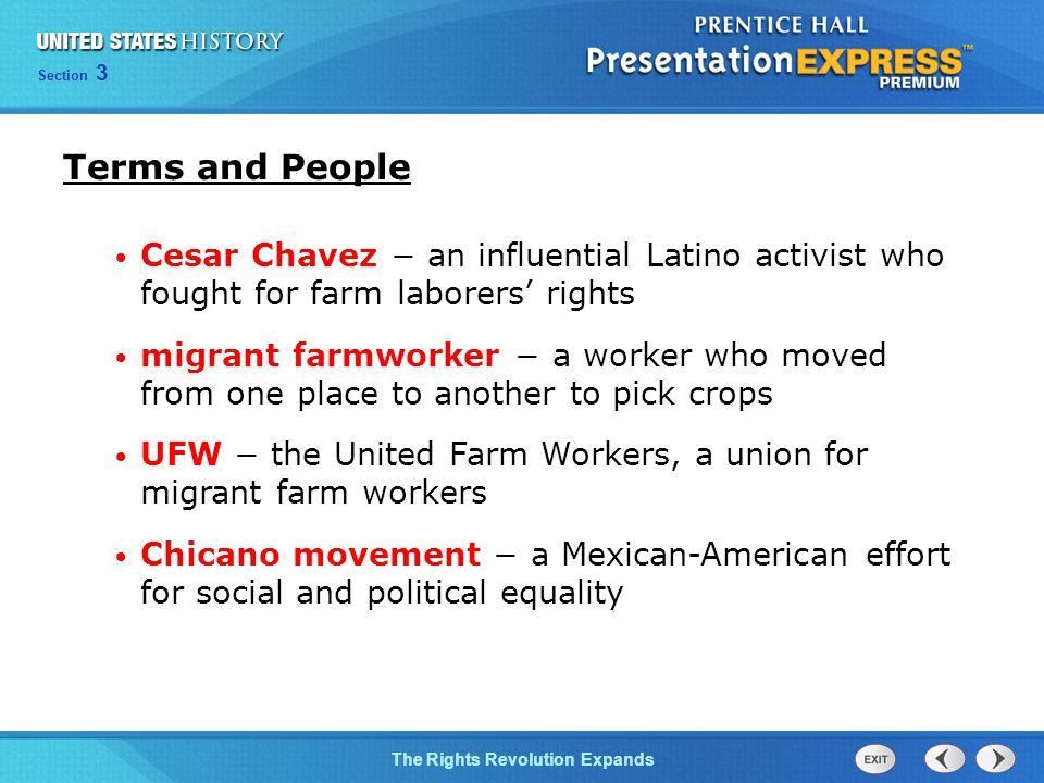 Terms and People Cesar Chavez − an influential Latino activist who fought for farm laborers' rights.