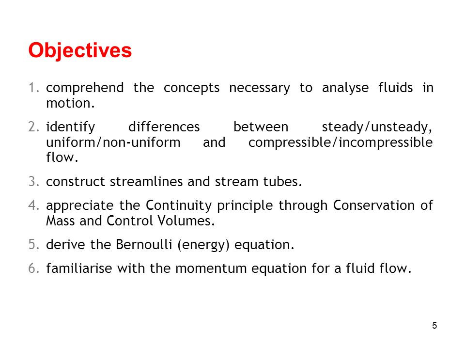 Objectives comprehend the concepts necessary to analyse fluids in motion.