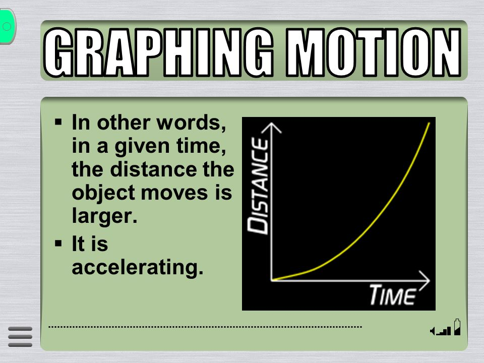 GRAPHING MOTION In other words, in a given time, the distance the object moves is larger.