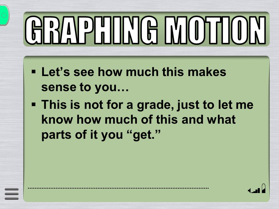 GRAPHING MOTION Let's see how much this makes sense to you…