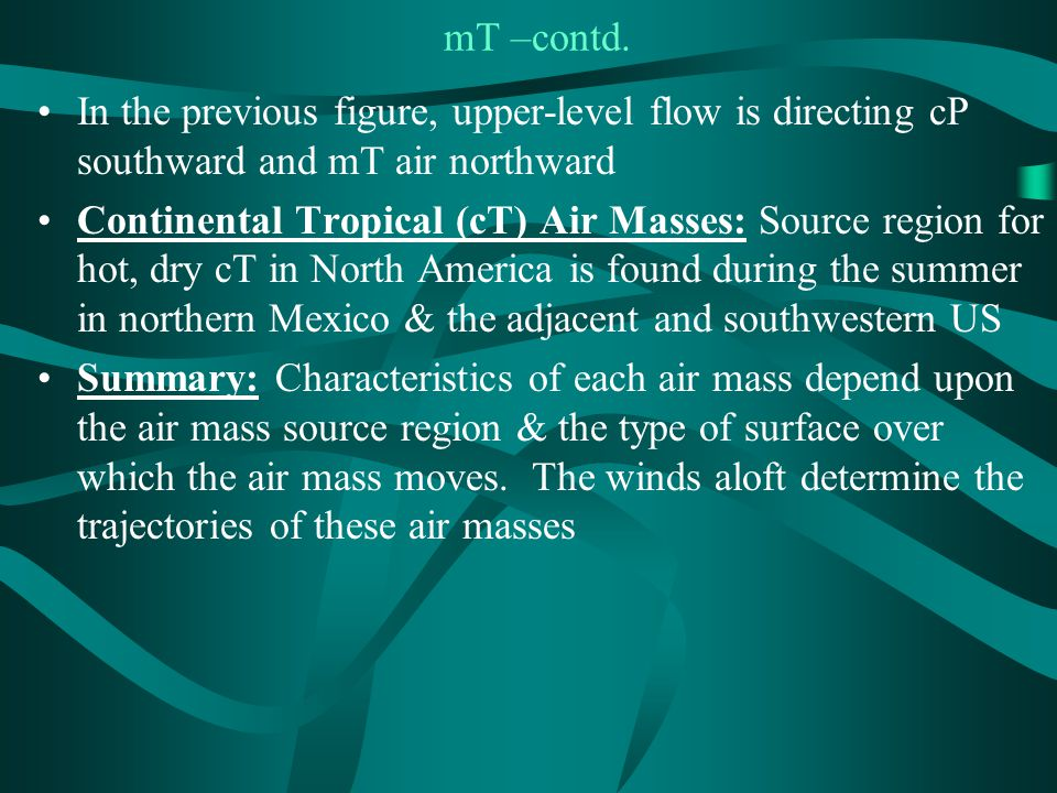 mT –contd. In the previous figure, upper-level flow is directing cP southward and mT air northward.