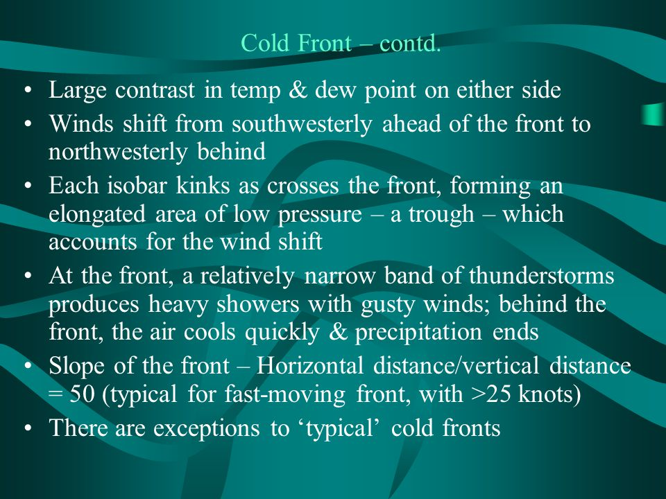 Cold Front – contd. Large contrast in temp & dew point on either side. Winds shift from southwesterly ahead of the front to northwesterly behind.