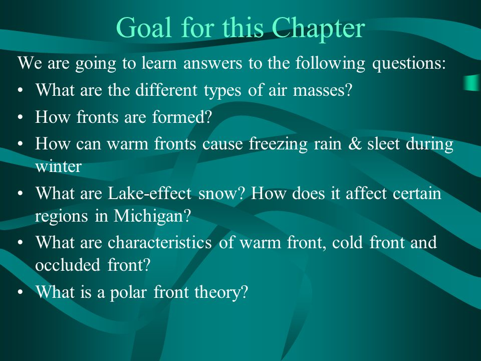 Goal for this Chapter We are going to learn answers to the following questions: What are the different types of air masses