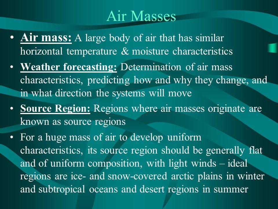 Air Masses Air mass: A large body of air that has similar horizontal temperature & moisture characteristics.
