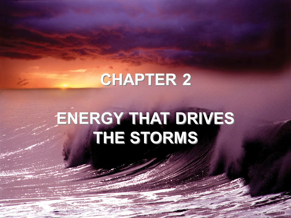ENERGY THAT DRIVES THE STORMS