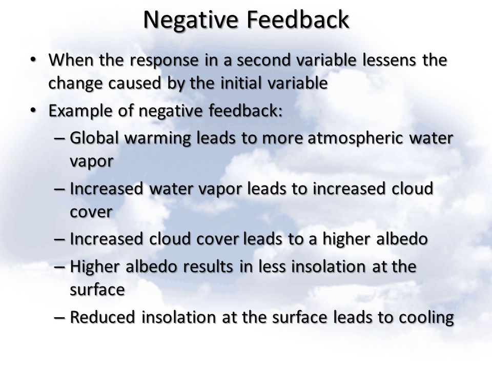 Negative Feedback When the response in a second variable lessens the change caused by the initial variable.
