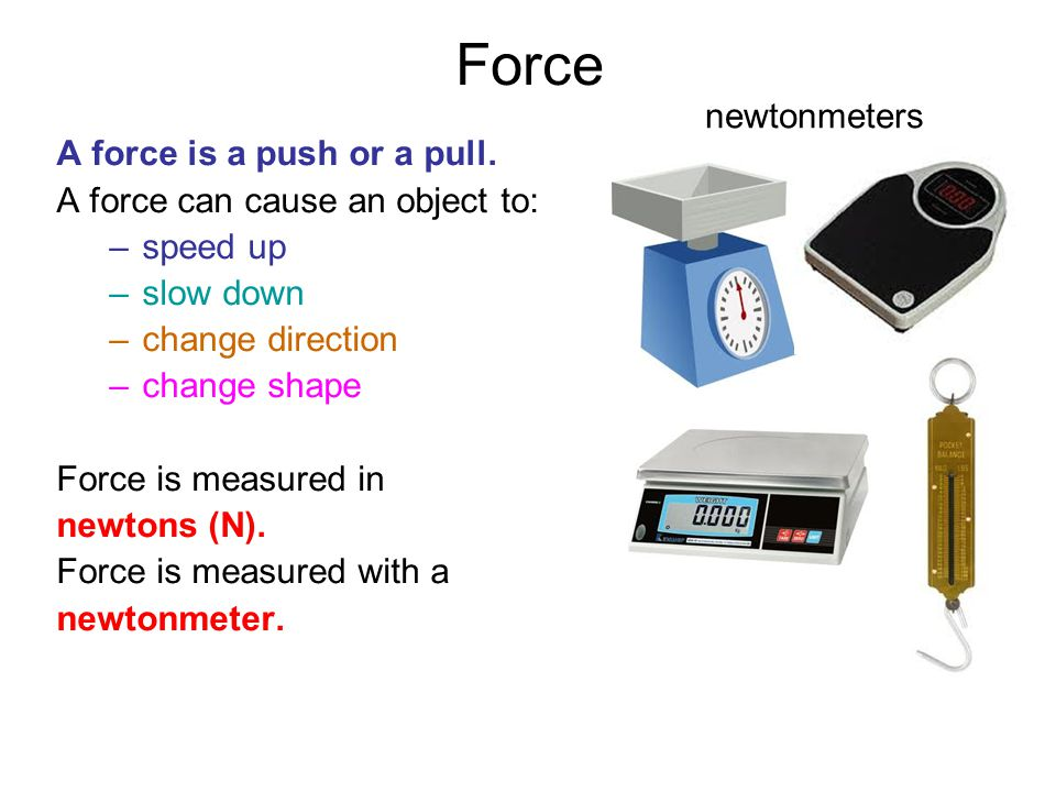 Force newtonmeters A force is a push or a pull.