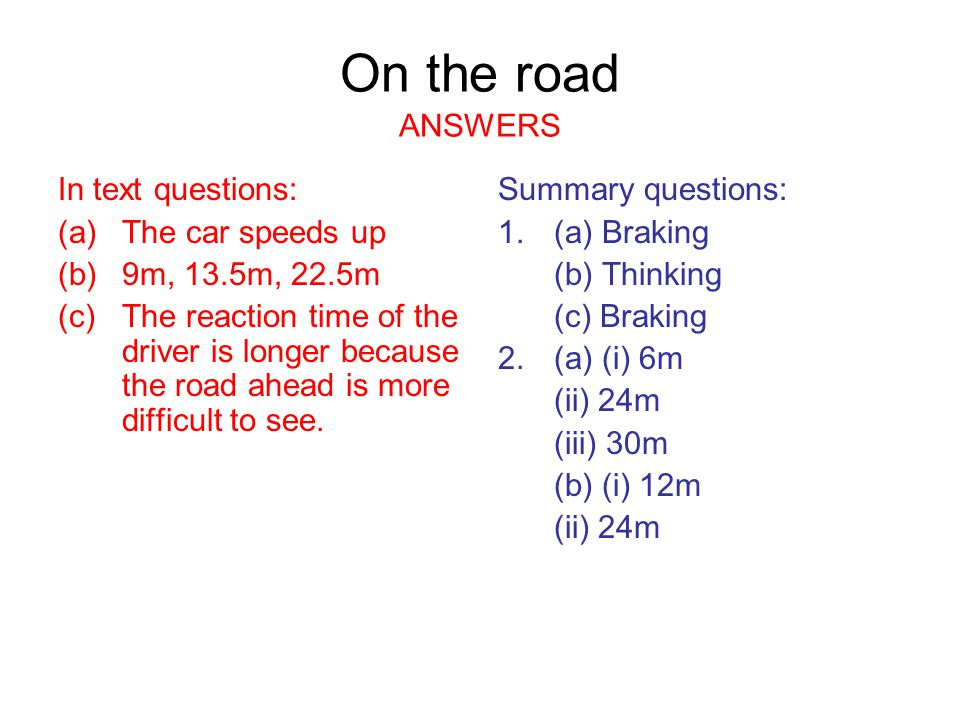 On the road ANSWERS In text questions: The car speeds up