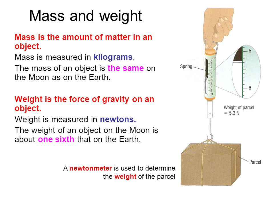 Mass and weight Mass is the amount of matter in an object.
