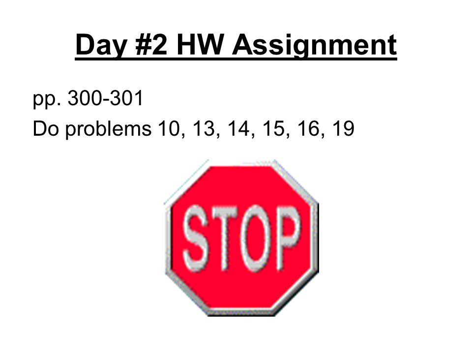 Day #2 HW Assignment pp. 300-301 Do problems 10, 13, 14, 15, 16, 19