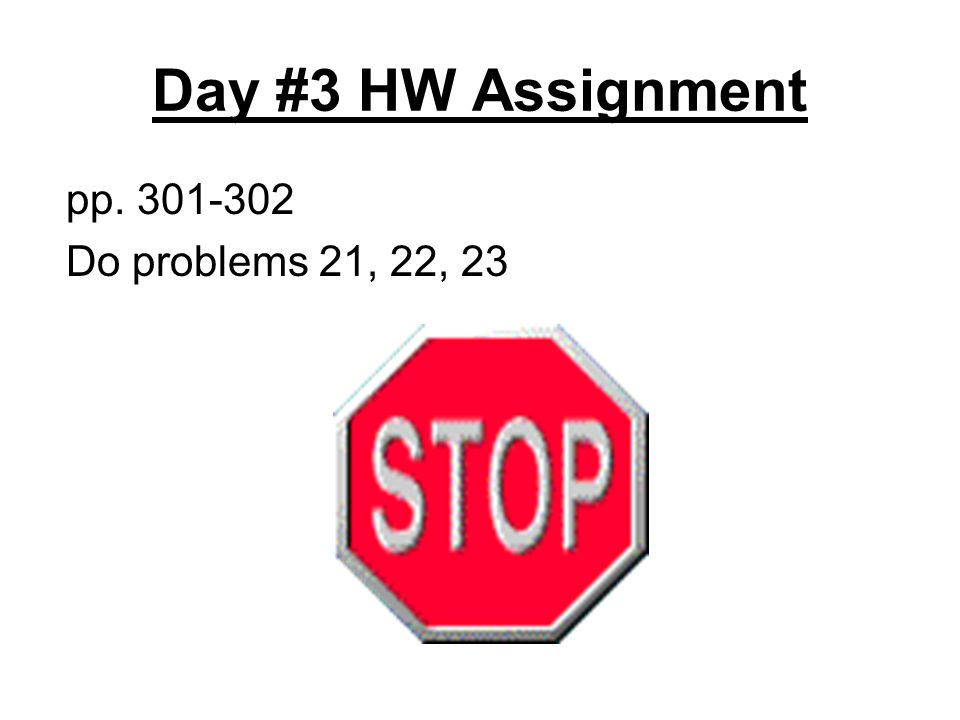 Day #3 HW Assignment pp. 301-302 Do problems 21, 22, 23