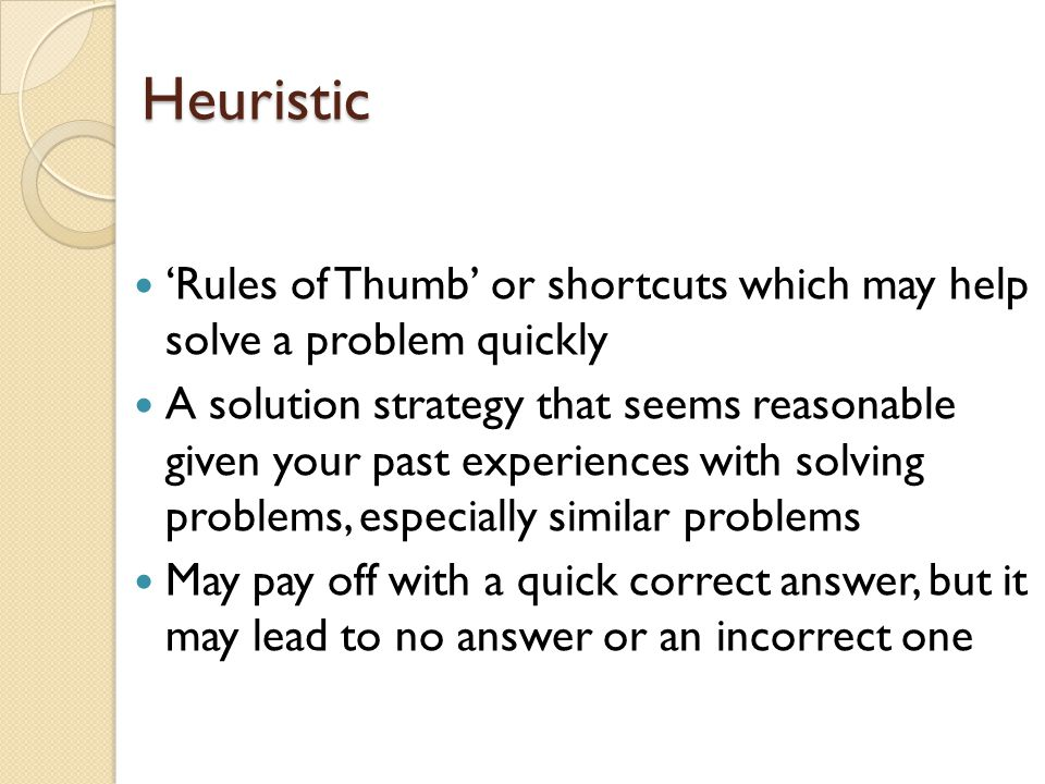 Heuristic 'Rules of Thumb' or shortcuts which may help solve a problem quickly.