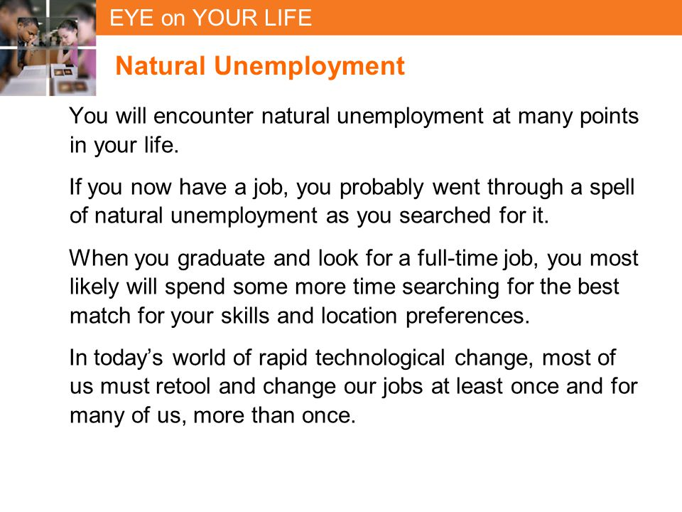 Natural Unemployment You will encounter natural unemployment at many points in your life.