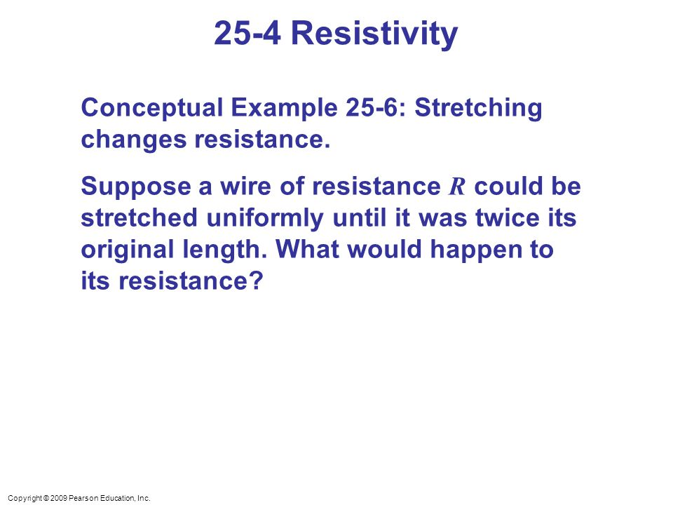 25-4 Resistivity Conceptual Example 25-6: Stretching changes resistance.
