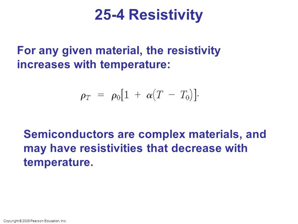 25-4 Resistivity For any given material, the resistivity increases with temperature: