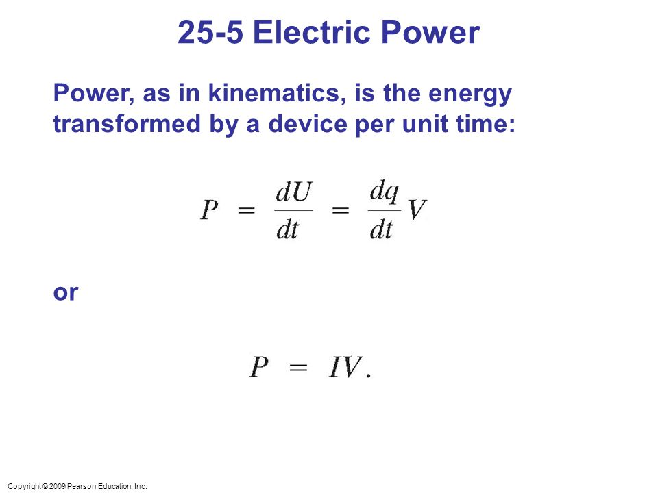 25-5 Electric Power Power, as in kinematics, is the energy transformed by a device per unit time: or.