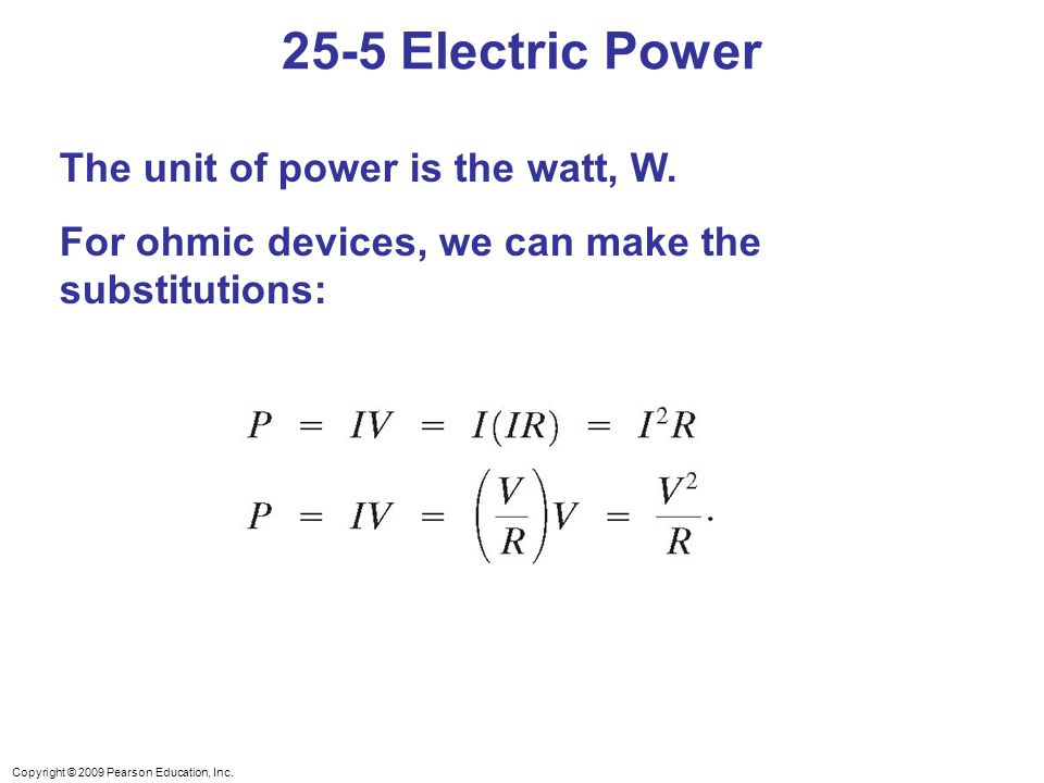 25-5 Electric Power The unit of power is the watt, W.