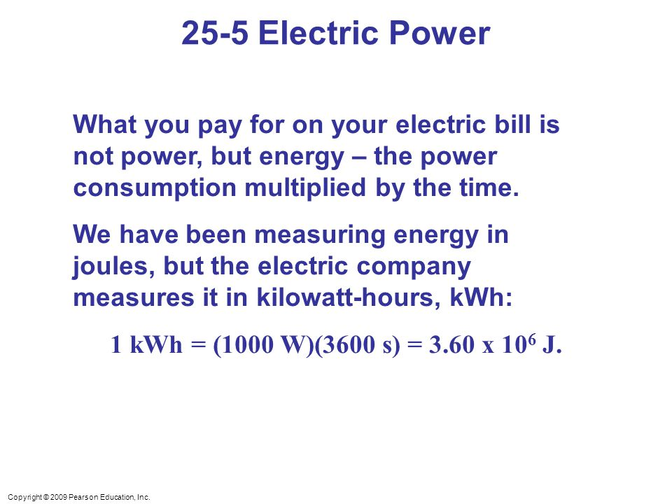 25-5 Electric Power What you pay for on your electric bill is not power, but energy – the power consumption multiplied by the time.