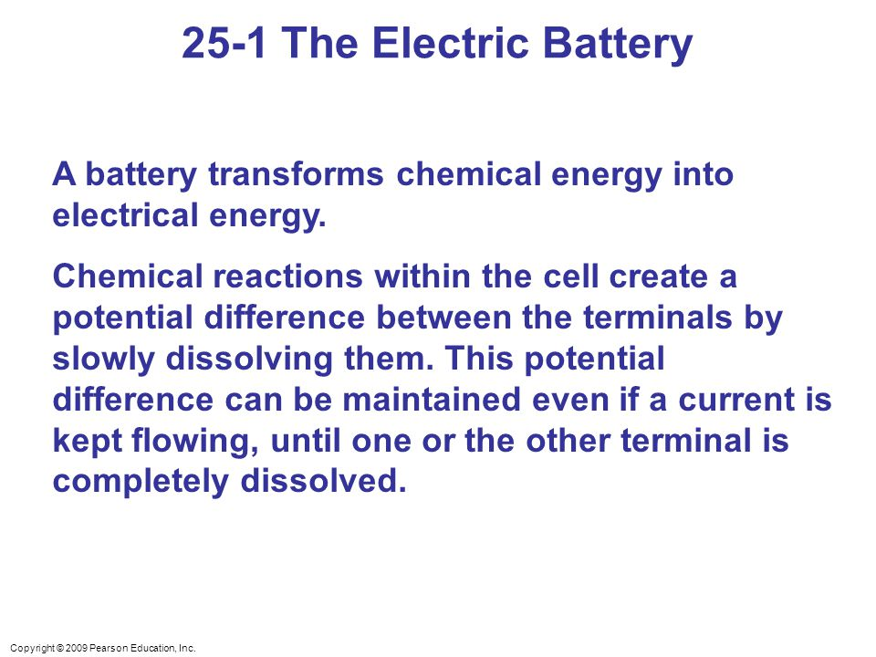 25-1 The Electric Battery A battery transforms chemical energy into electrical energy.