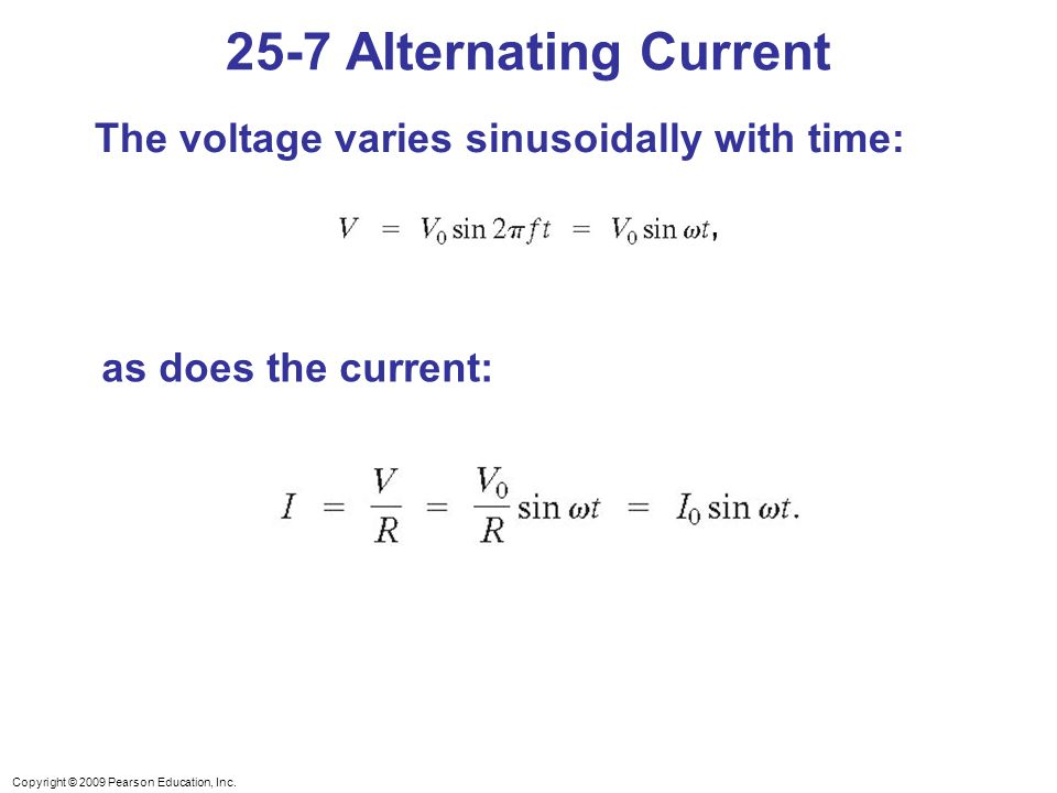 25-7 Alternating Current The voltage varies sinusoidally with time:
