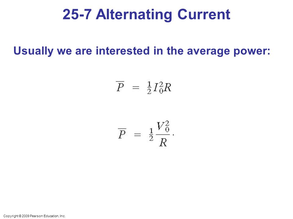 25-7 Alternating Current Usually we are interested in the average power: .