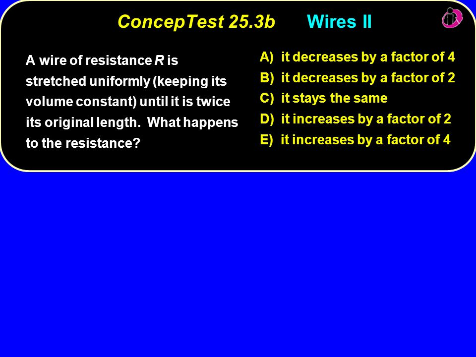 ConcepTest 25.3b Wires II A) it decreases by a factor of 4