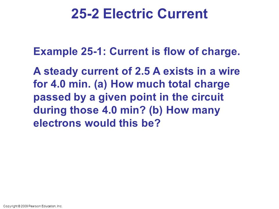 25-2 Electric Current Example 25-1: Current is flow of charge.