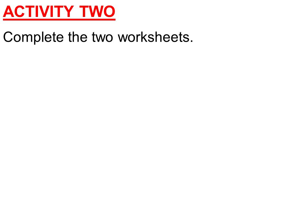 Complete the two worksheets.