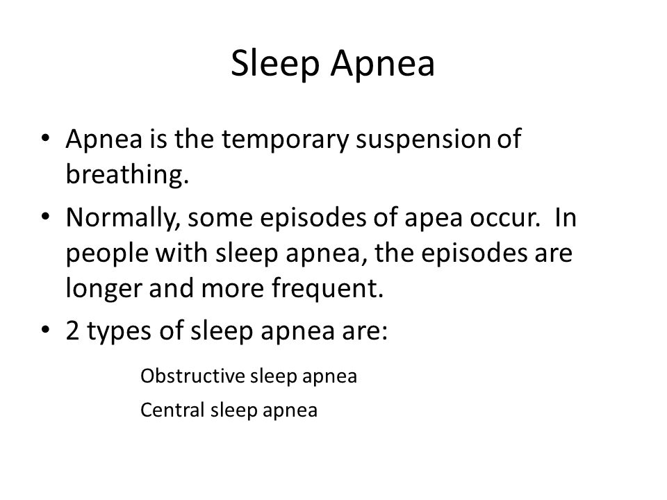 Sleep Apnea Apnea is the temporary suspension of breathing.