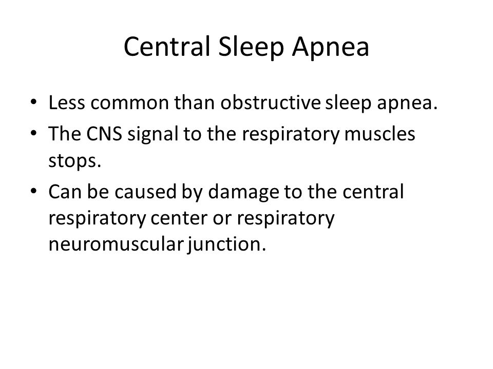 Central Sleep Apnea Less common than obstructive sleep apnea.
