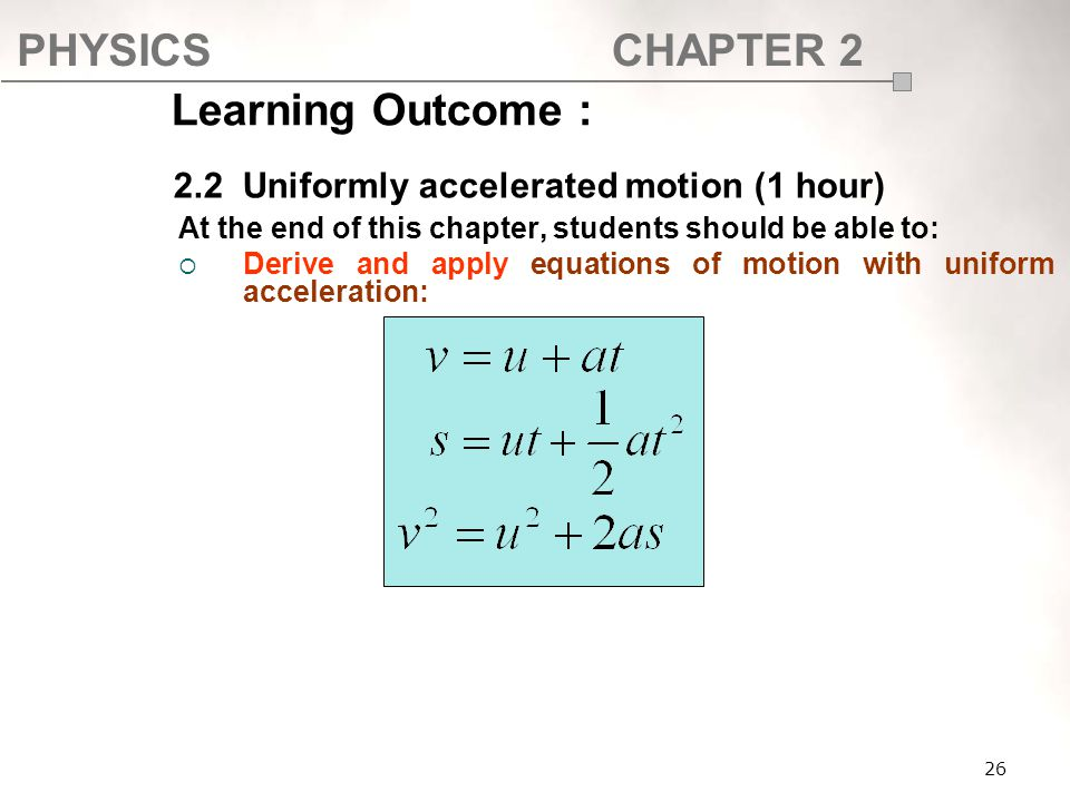 Learning Outcome : 2.2 Uniformly accelerated motion (1 hour)