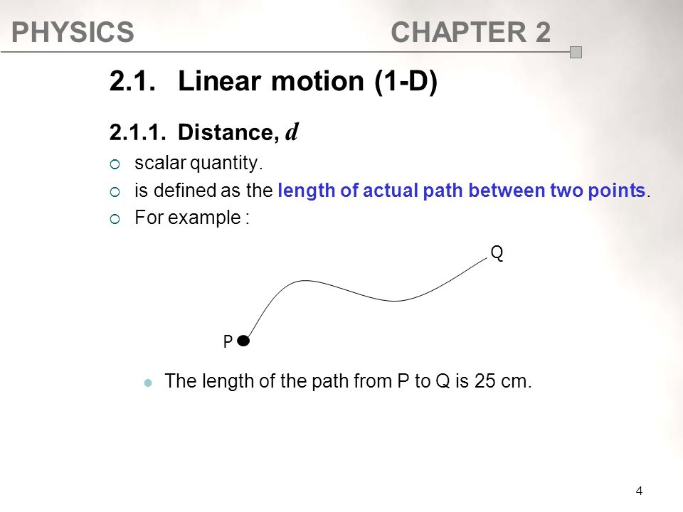 2.1. Linear motion (1-D) 2.1.1. Distance, d scalar quantity.