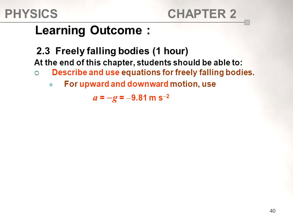 Learning Outcome : 2.3 Freely falling bodies (1 hour)