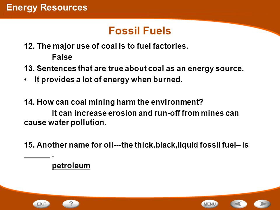 Fossil Fuels 12. The major use of coal is to fuel factories. False
