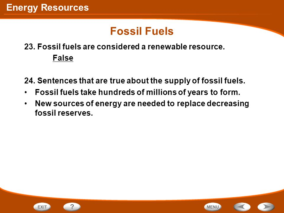 Fossil Fuels 23. Fossil fuels are considered a renewable resource.