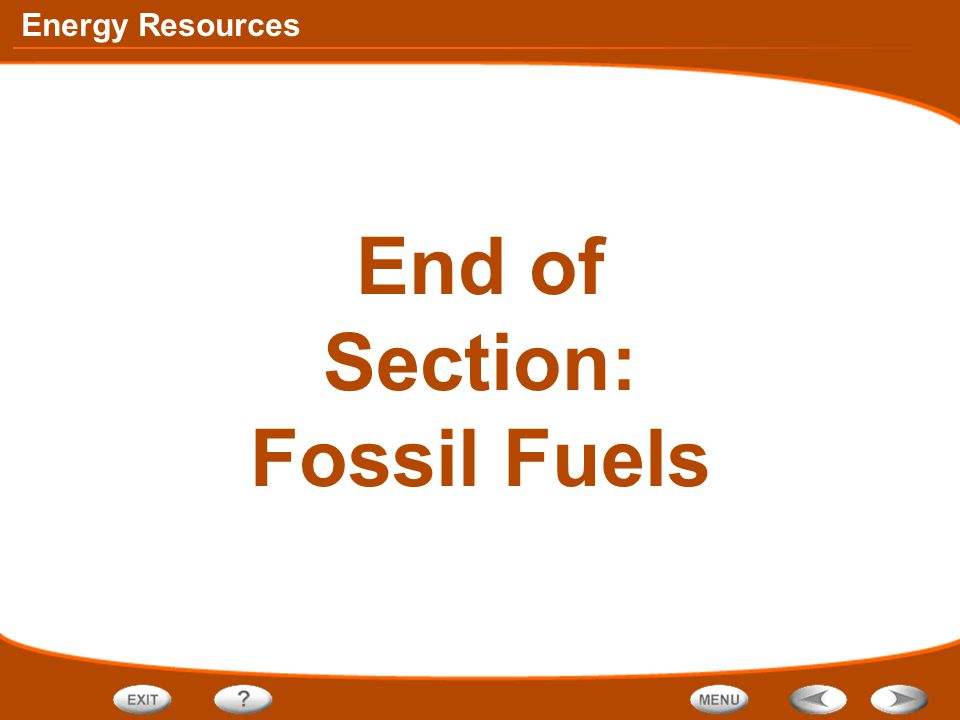 End of Section: Fossil Fuels