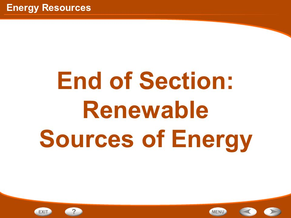 End of Section: Renewable Sources of Energy